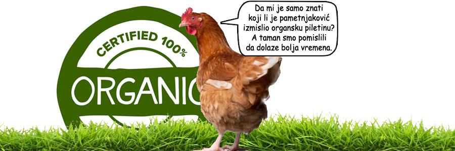 Organska piletina - organsko meso. Organsko ne znači i zdravo. Životinjske namirnice po defaultu smetaju vašem zdravlju bile one organske ili ne...